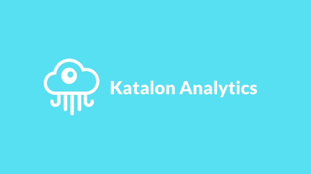 Katalon Analytics: Level Up the Automation Test Reports