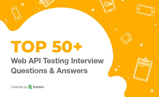 Top 50+ Web API Testing Interview Questions (Ultimate list for 2019)