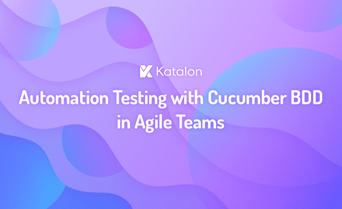 Automation Testing with Cucumber BDD in Agile Teams | Apply