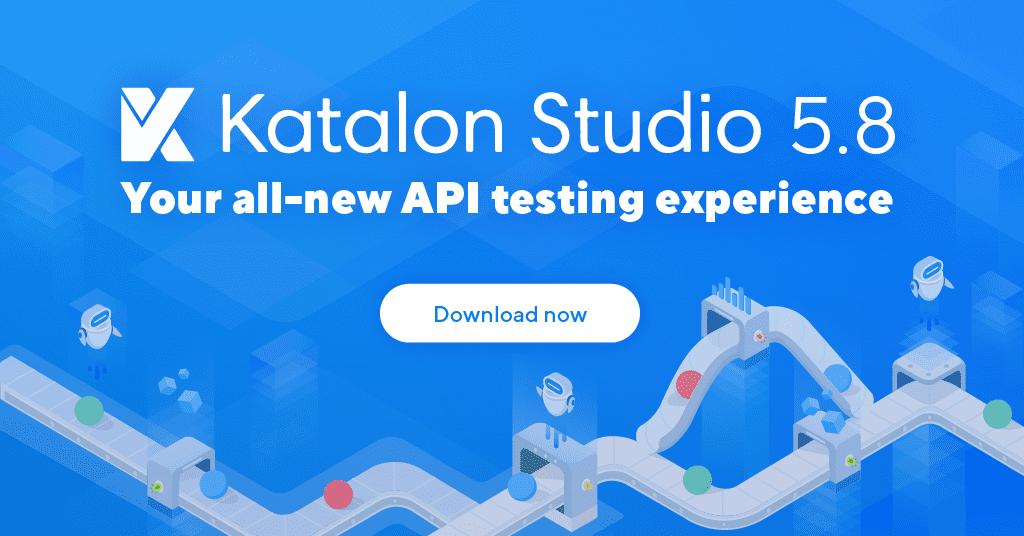 Katalon Studio 5.8 API Testing