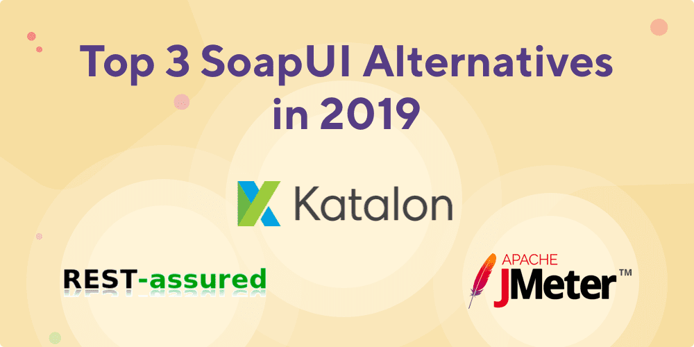Top 3 SoapUI Alternatives in 2019 | Research Done For You
