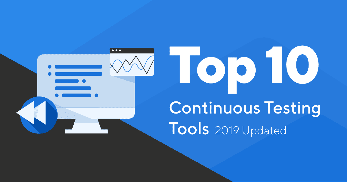 Top 10 Continuous Testing Tools | Research Done For You (2019 Updated)