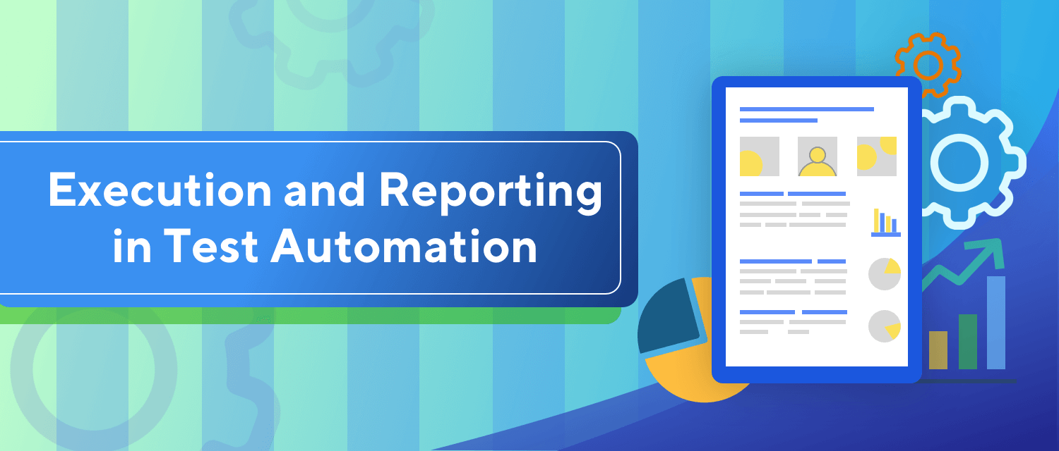 Execution and Reporting in Test Automation