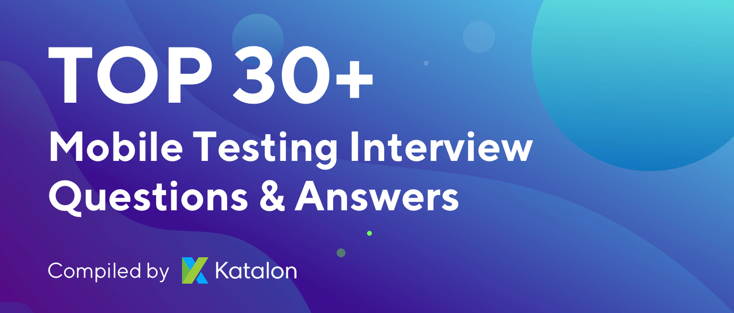 Top 30+ Mobile Testing Interview Questions & Answers
