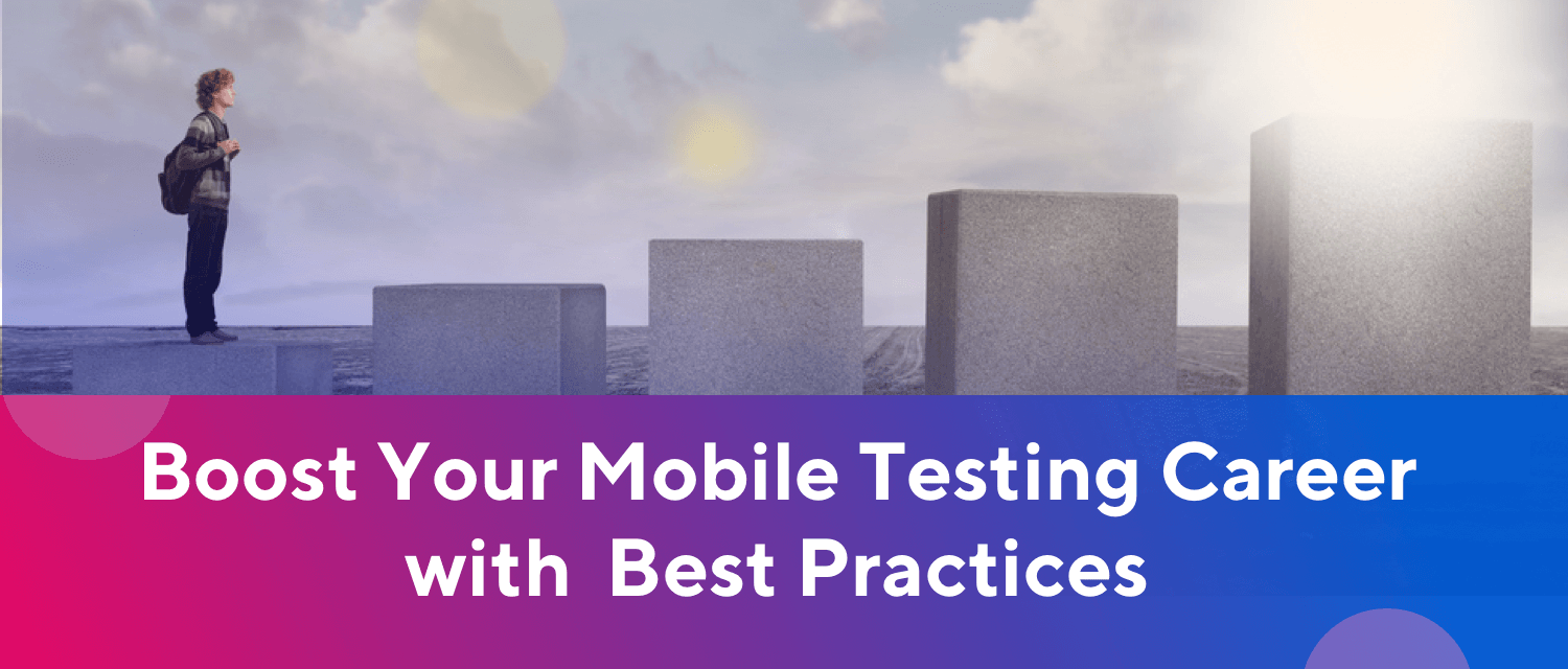 Take A Step Forward And Ace Your Mobile Testing Career