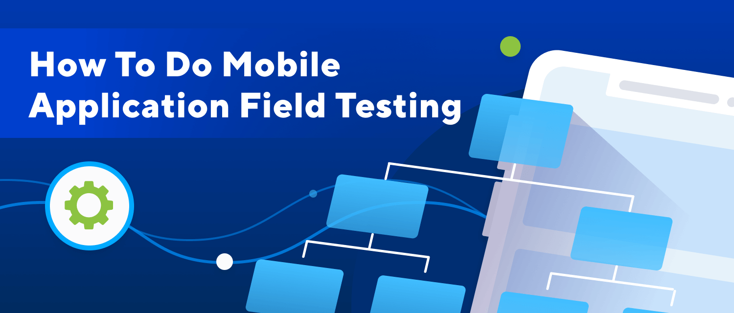 Field Testing for Mobile Applications