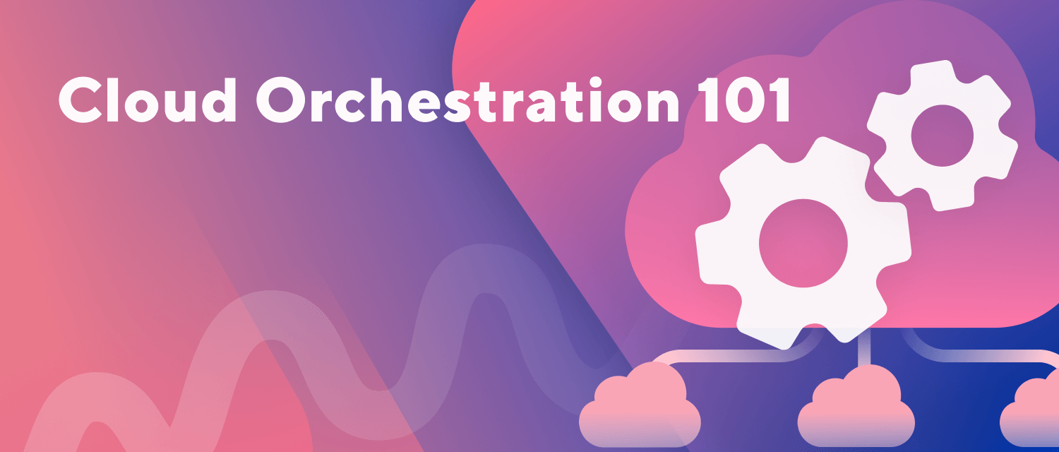 Cloud Orchestration 101