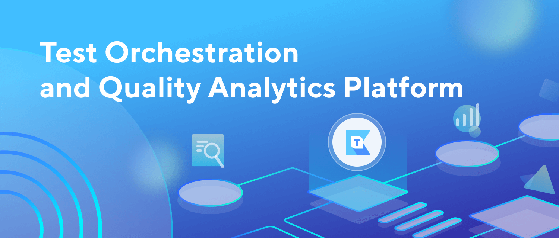 Katalon TestOps — Test Orchestration and Quality Analytics platform