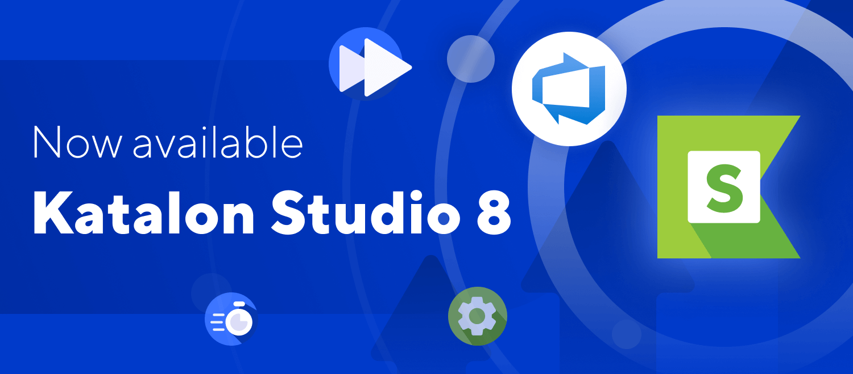 Katalon Studio 8 is Here!