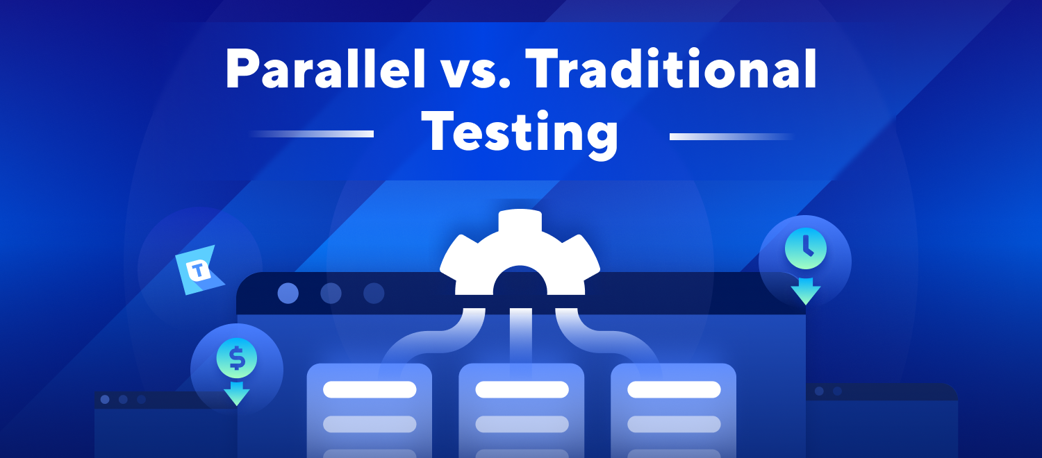 Parallel vs Traditional Testing