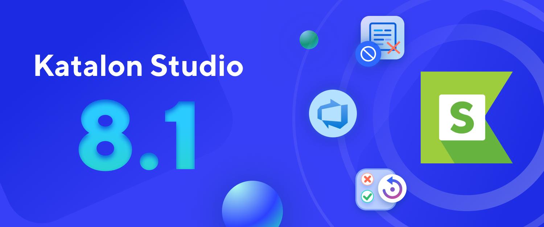Katalon Studio 8.1 is here